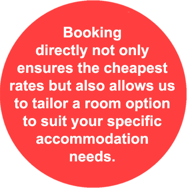 Disount sticker: Booking directly not only ensures the cheapest rates but also allows us to tailor a room option to your specific accommodation needs.